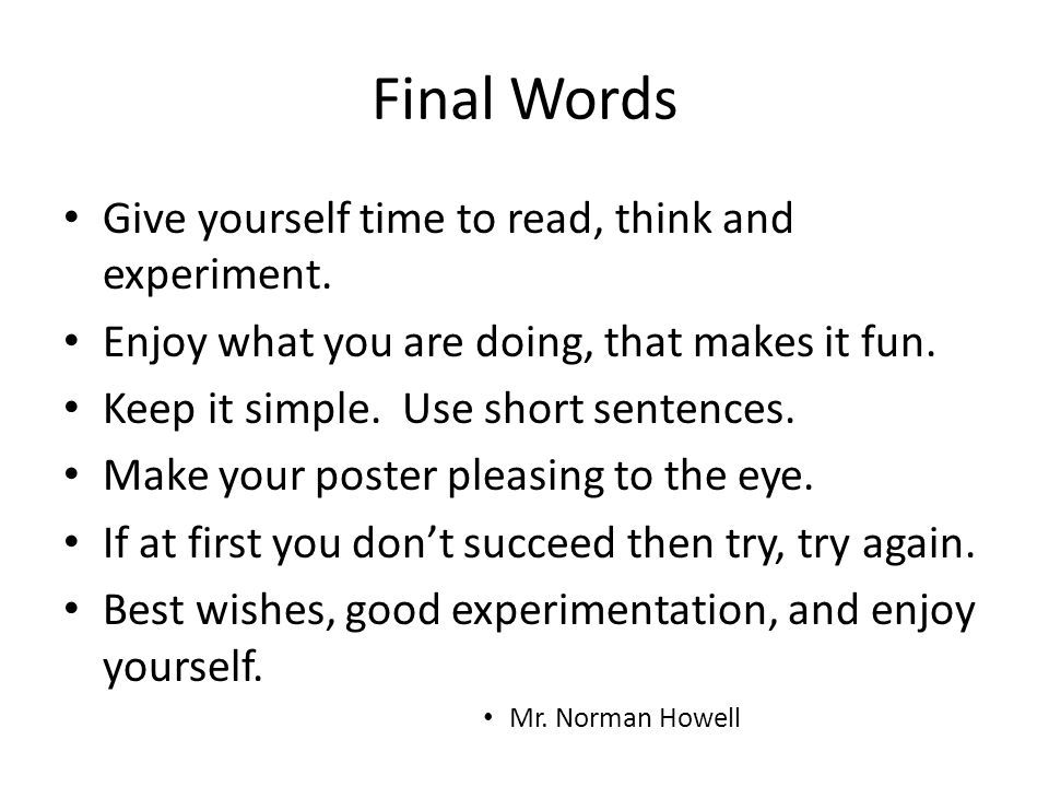 Final Words Give yourself time to read, think and experiment.