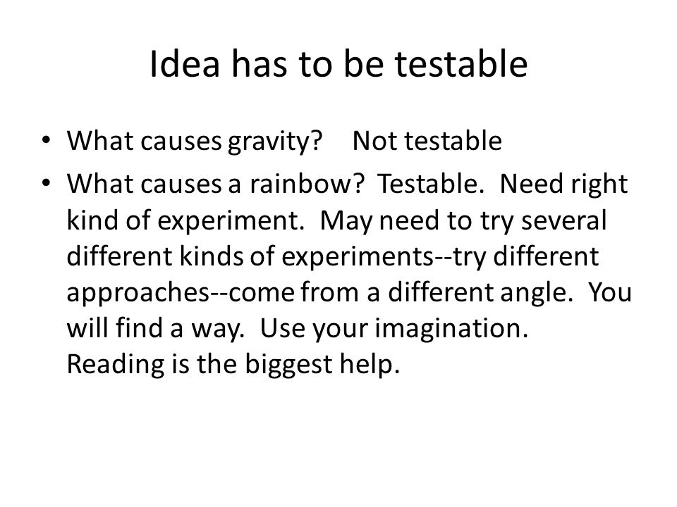 Idea has to be testable What causes gravity Not testable