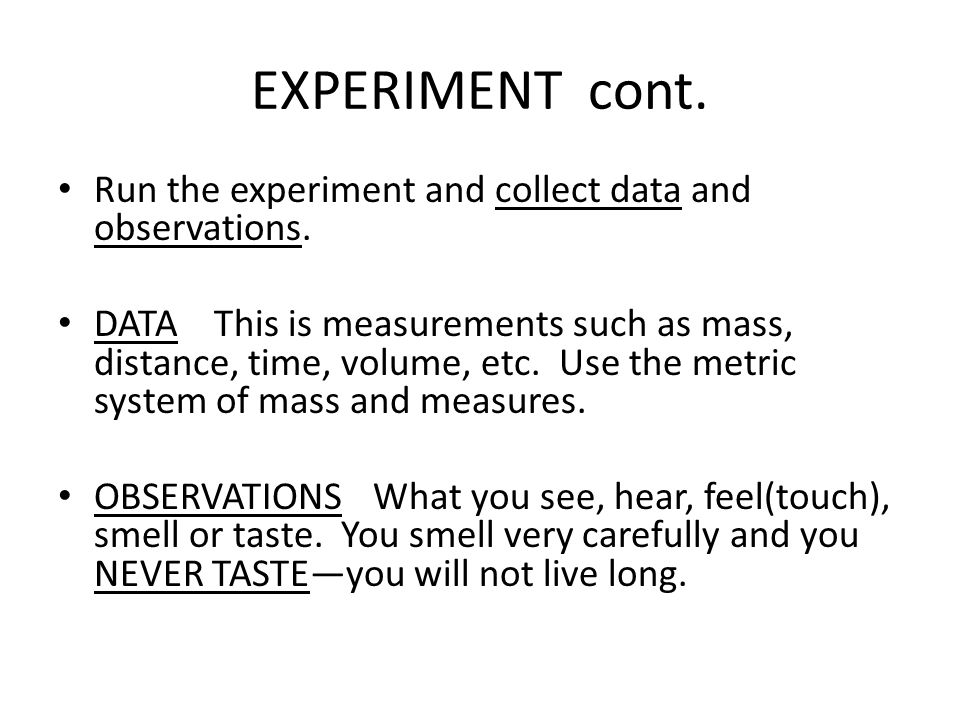 EXPERIMENT cont. Run the experiment and collect data and observations.