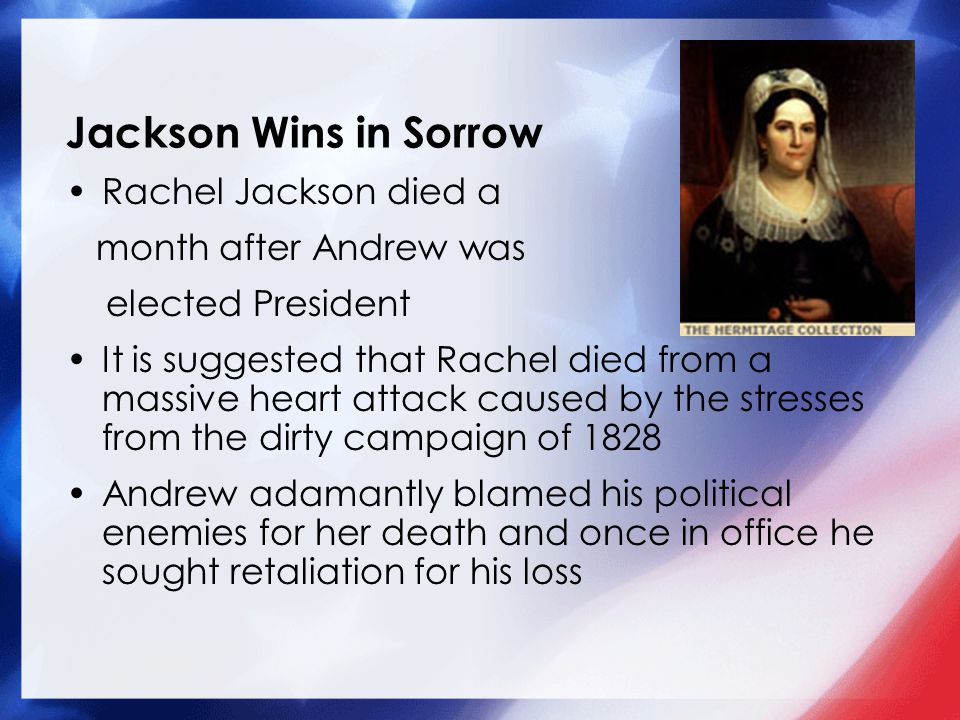 Jackson Wins in Sorrow Rachel Jackson died a month after Andrew was