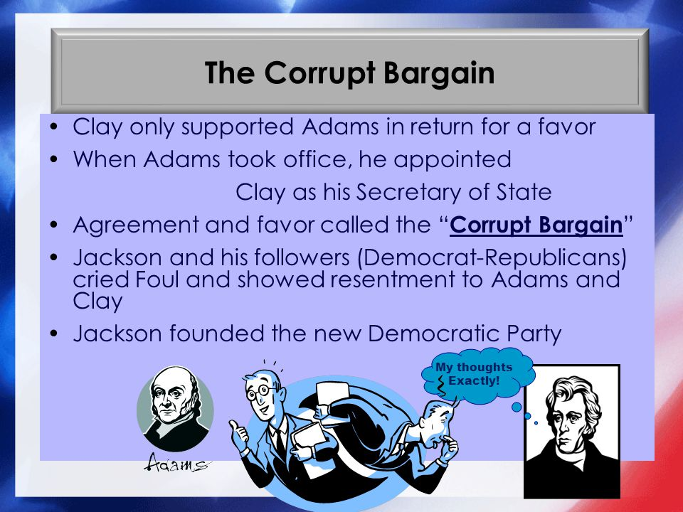 The Corrupt Bargain Clay only supported Adams in return for a favor