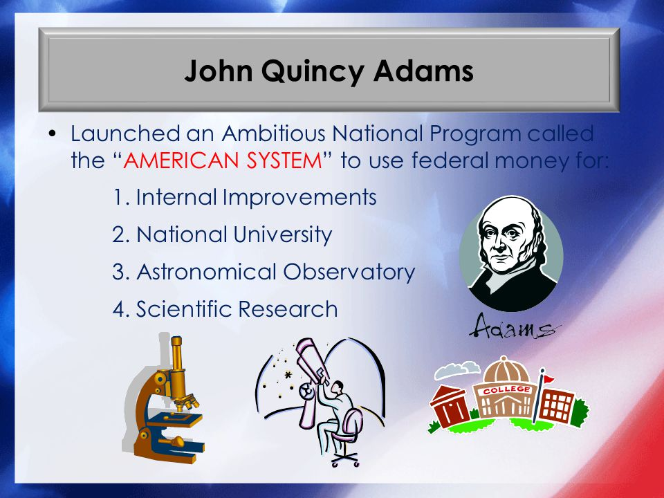 John Quincy Adams Launched an Ambitious National Program called the AMERICAN SYSTEM to use federal money for: