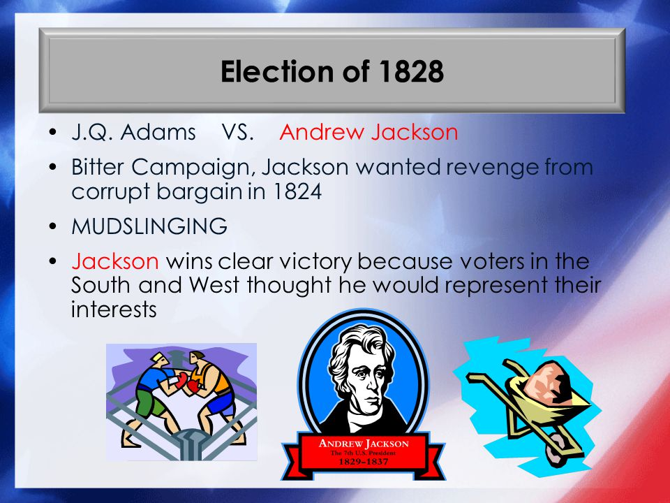 Election of 1828 J.Q. Adams VS. Andrew Jackson