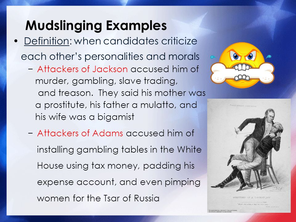 Mudslinging Examples Definition: when candidates criticize