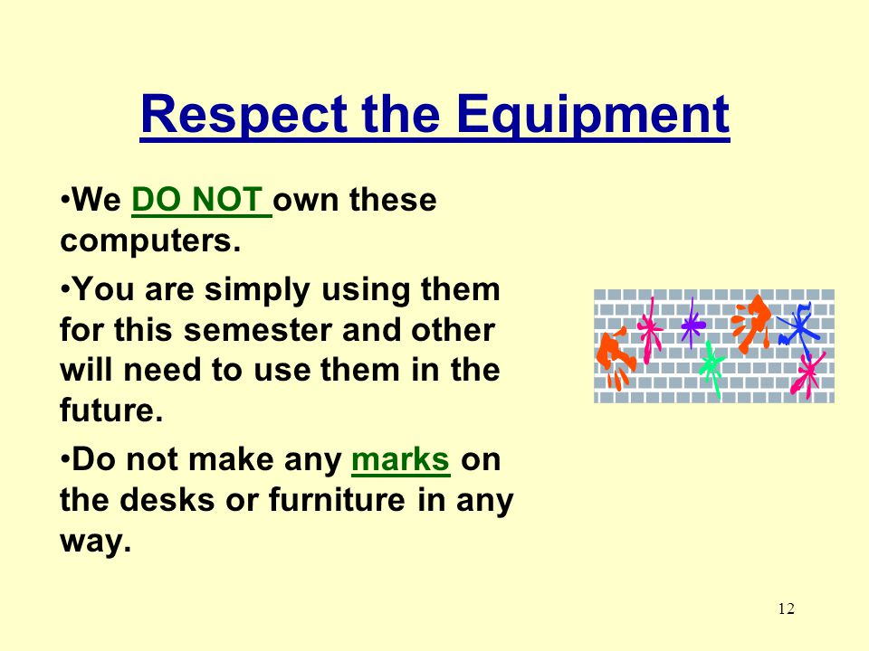 Respect the Equipment We DO NOT own these computers.