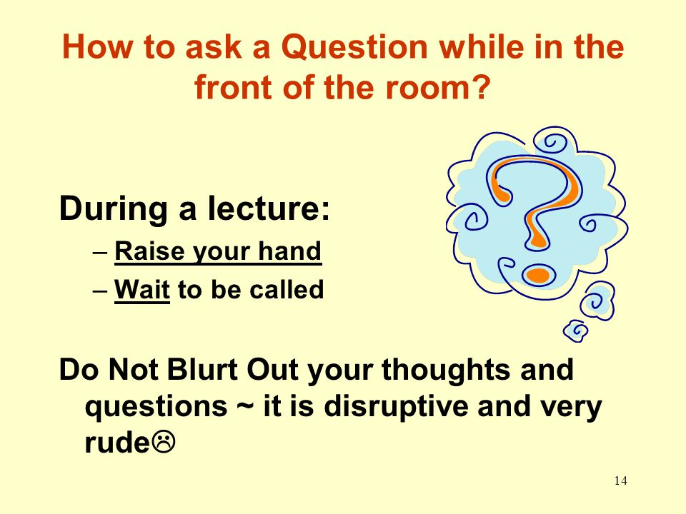 How to ask a Question while in the front of the room