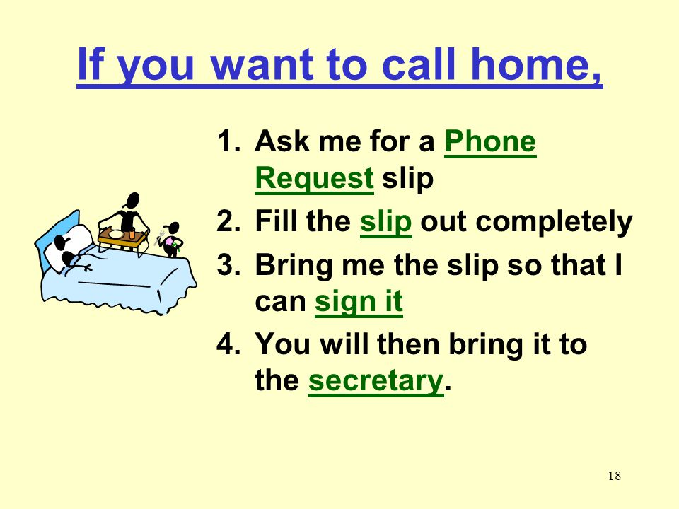 If you want to call home, Ask me for a Phone Request slip
