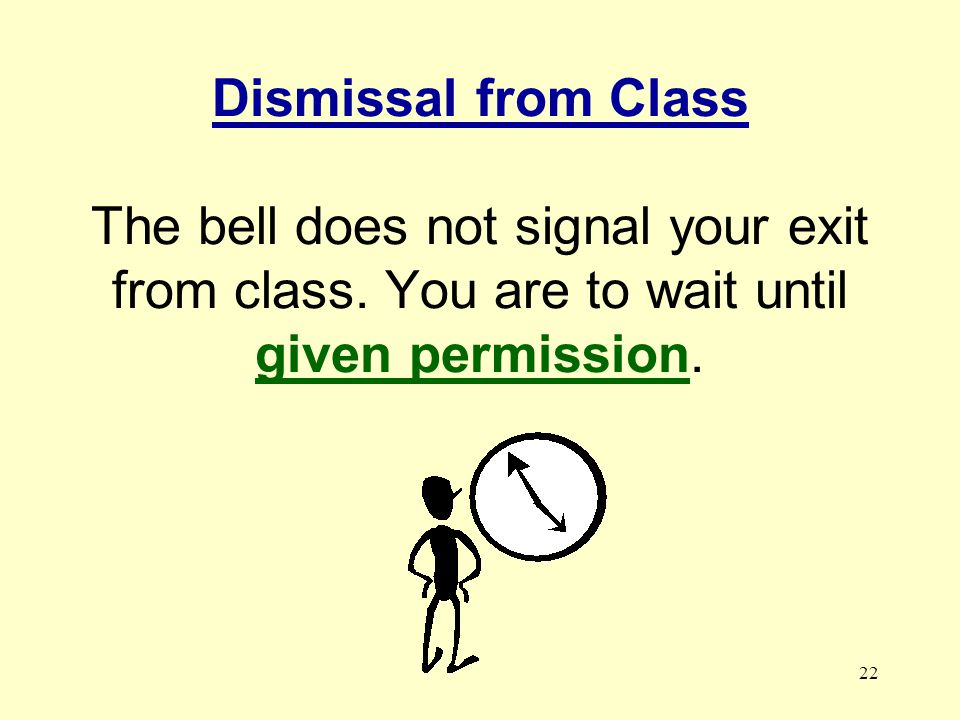 Dismissal from Class The bell does not signal your exit from class