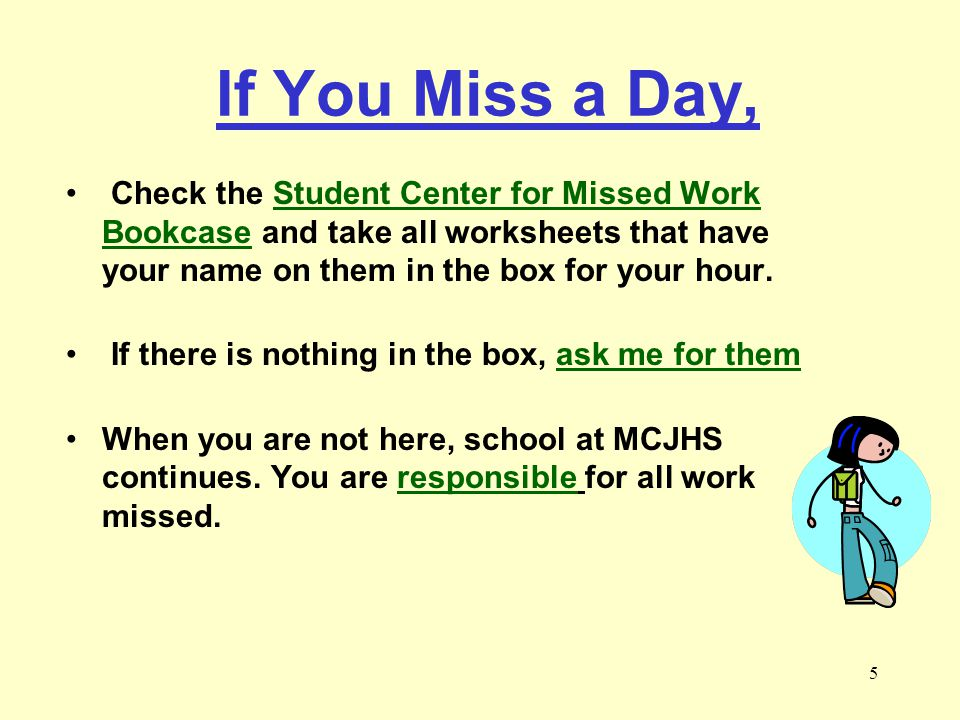 If You Miss a Day, Check the Student Center for Missed Work Bookcase and take all worksheets that have your name on them in the box for your hour.