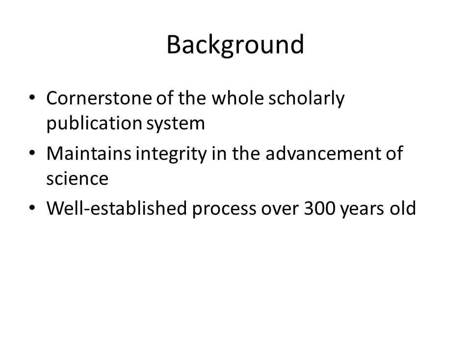 Background Cornerstone of the whole scholarly publication system