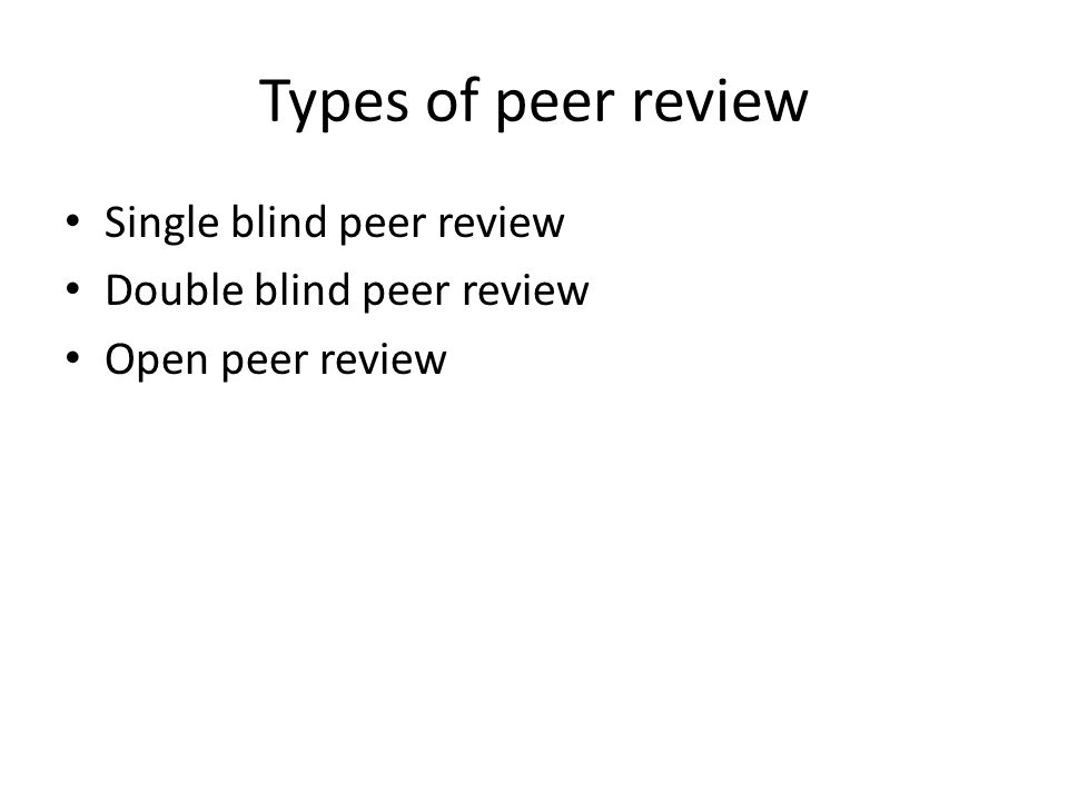 Types of peer review Single blind peer review Double blind peer review