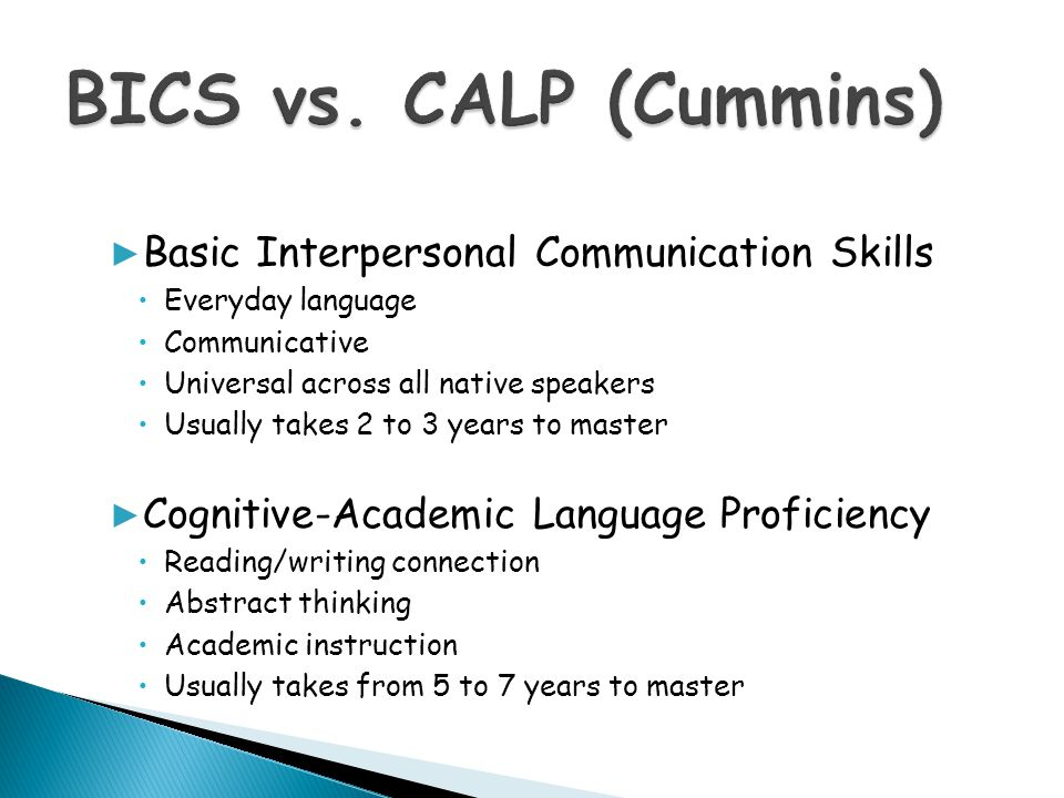 BICS vs. CALP (Cummins) Basic Interpersonal Communication Skills