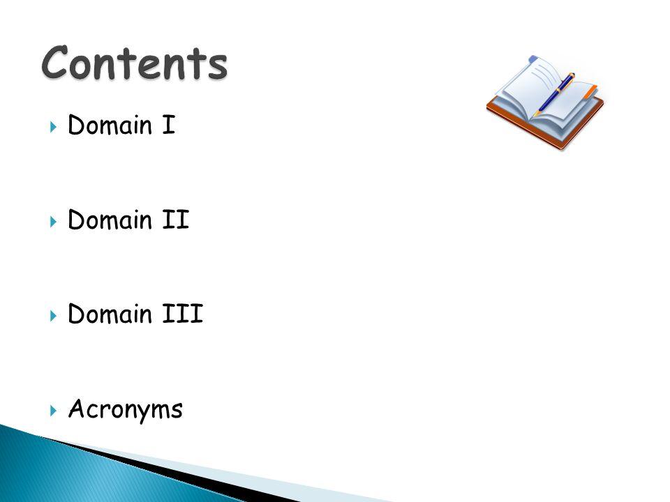 Contents Domain I Domain II Domain III Acronyms