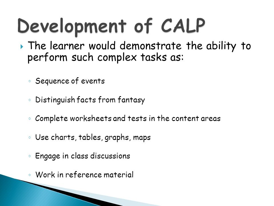 Development of CALP The learner would demonstrate the ability to perform such complex tasks as: Sequence of events.