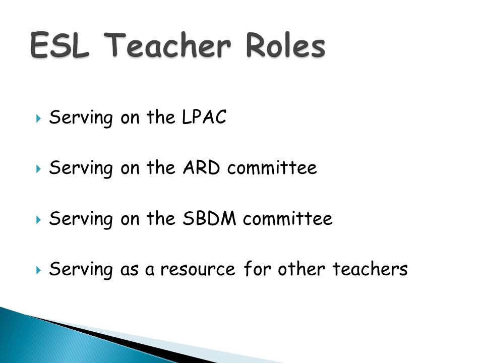 ESL Teacher Roles Serving on the LPAC Serving on the ARD committee