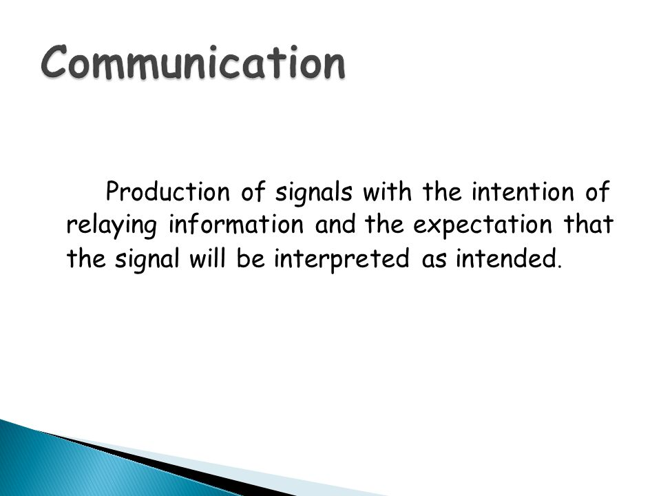 Communication the signal will be interpreted as intended.