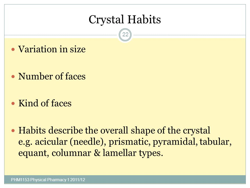 Crystal Habits Variation in size Number of faces Kind of faces