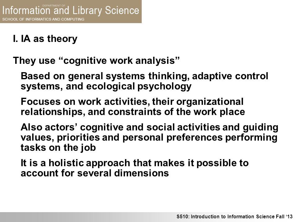 I. IA as theory They use cognitive work analysis Based on general systems thinking, adaptive control systems, and ecological psychology.