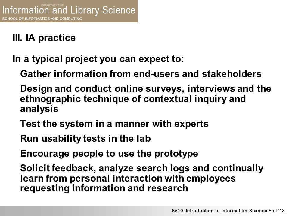 III. IA practice In a typical project you can expect to: Gather information from end-users and stakeholders.