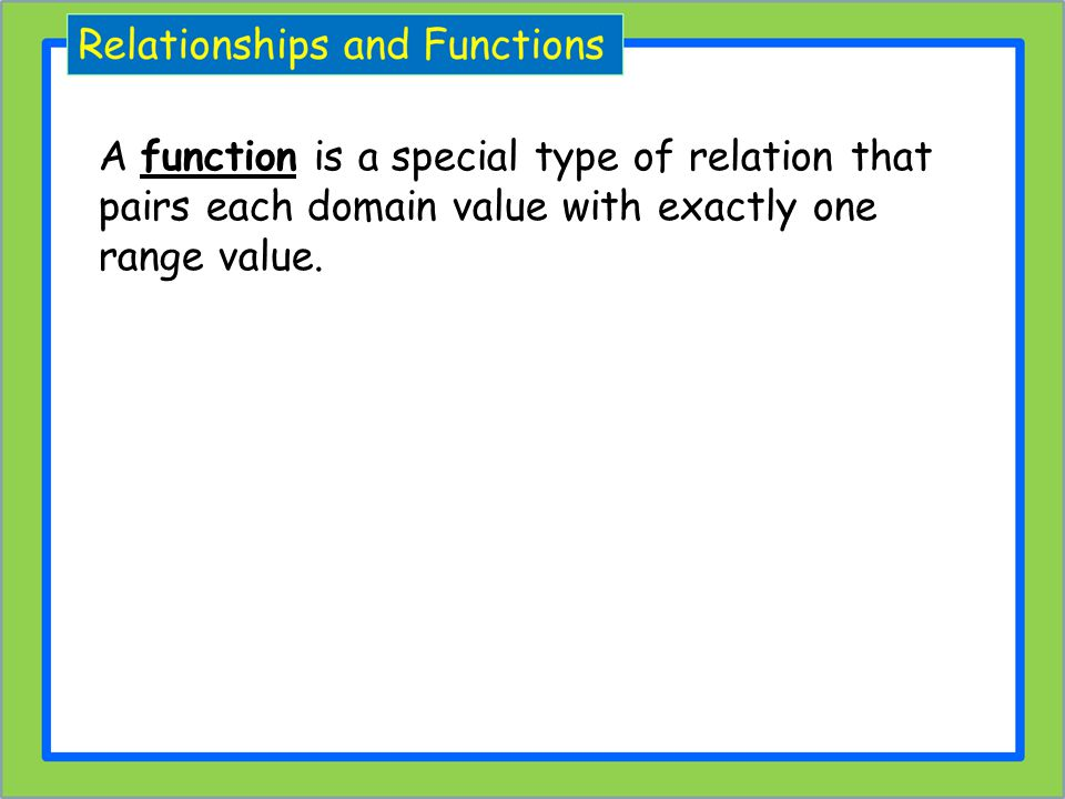 A function is a special type of relation that pairs each domain value with exactly one range value.