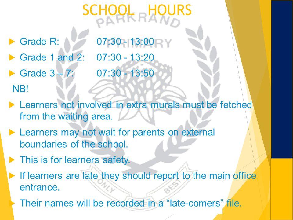 SCHOOL HOURS Grade R: 07:30 - 13:00 Grade 1 and 2: 07:30 - 13:20
