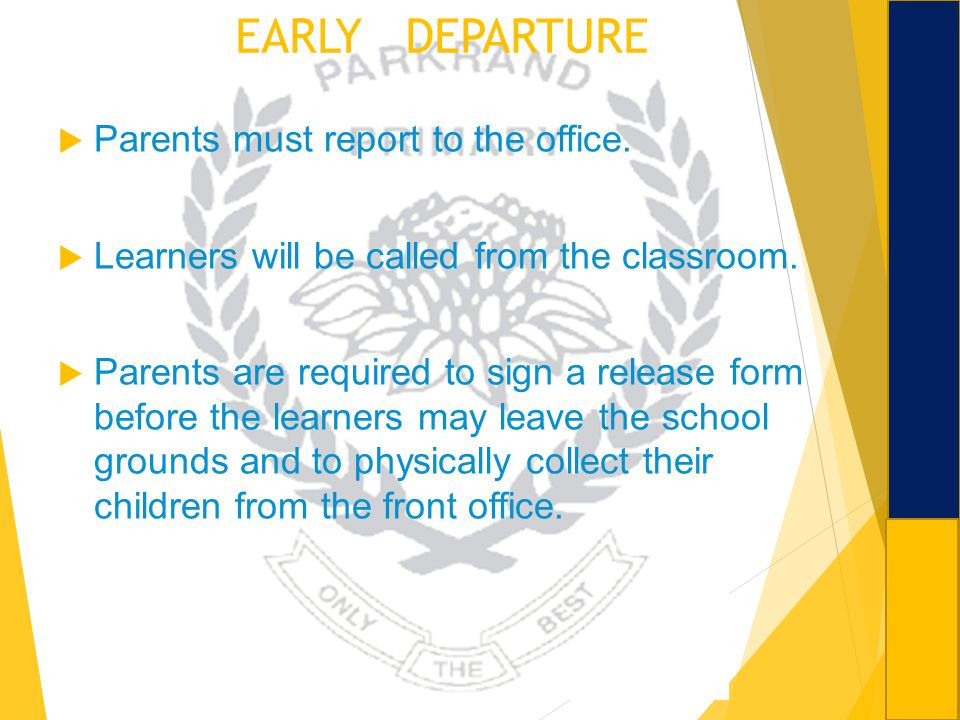 EARLY DEPARTURE Parents must report to the office.
