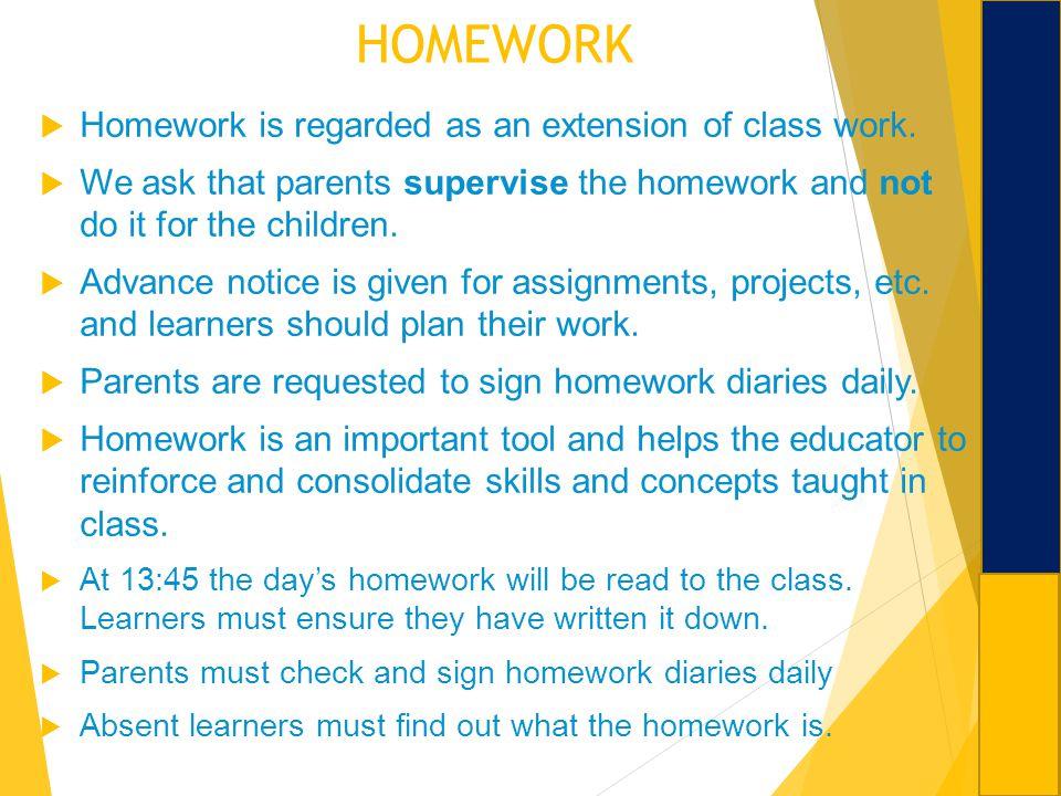 HOMEWORK Homework is regarded as an extension of class work.