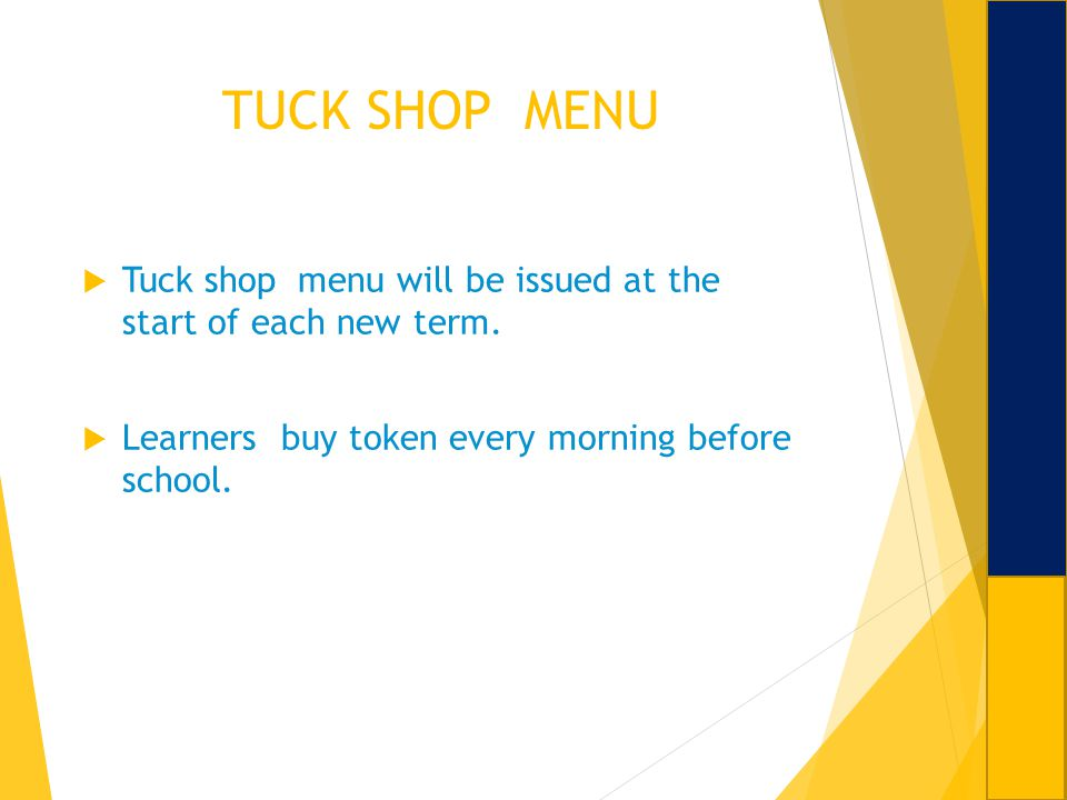 TUCK SHOP MENU Tuck shop menu will be issued at the start of each new term.