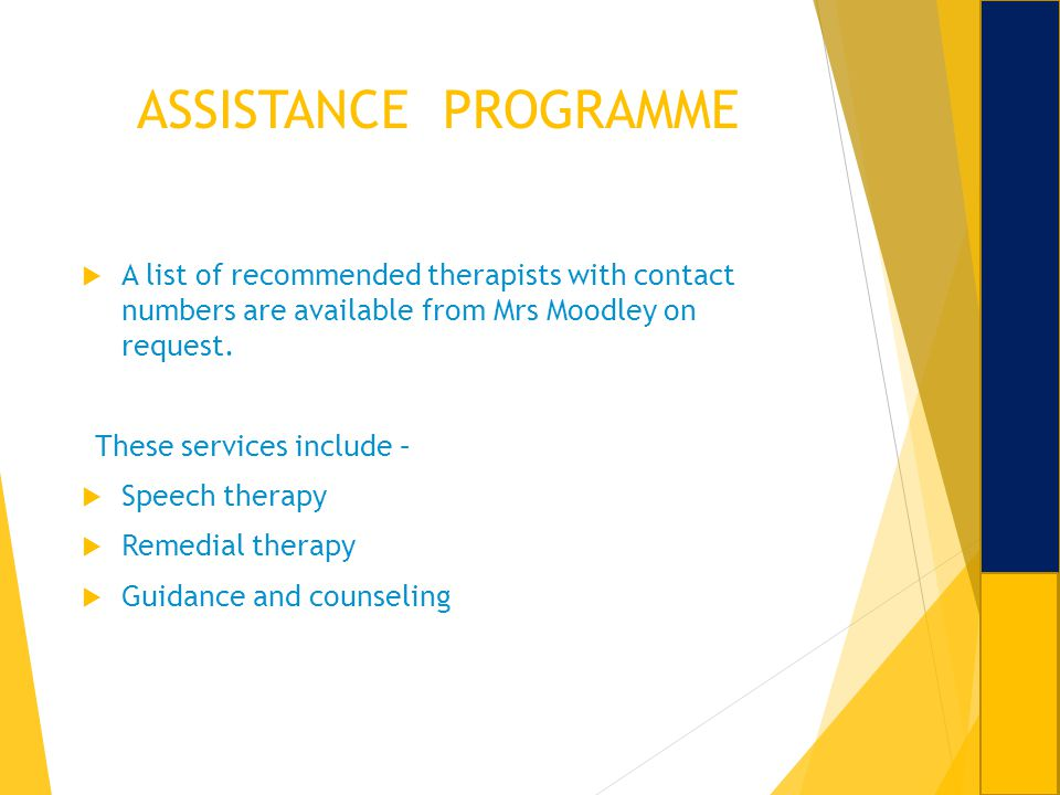 ASSISTANCE PROGRAMME A list of recommended therapists with contact numbers are available from Mrs Moodley on request.