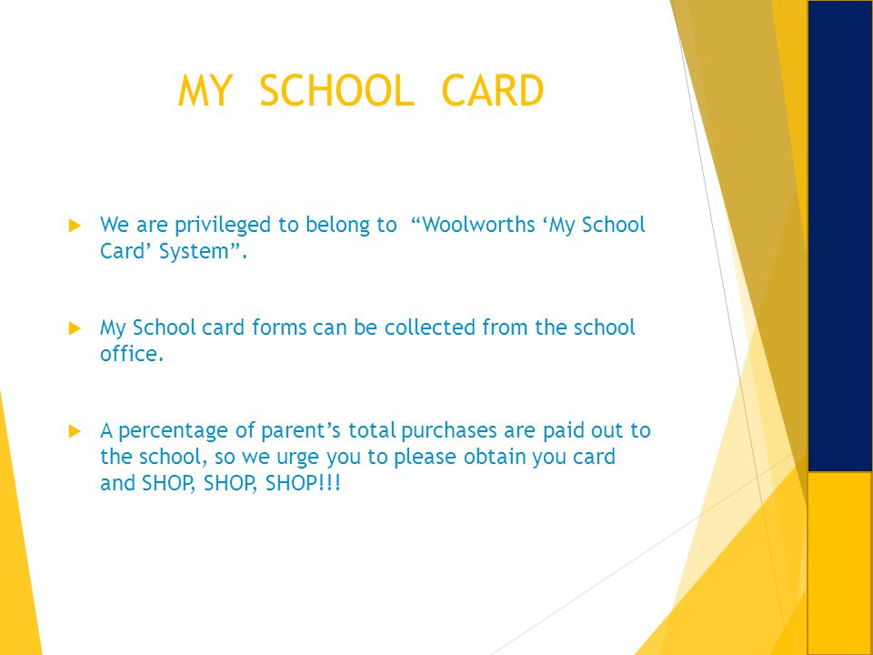 MY SCHOOL CARD We are privileged to belong to Woolworths 'My School Card' System .