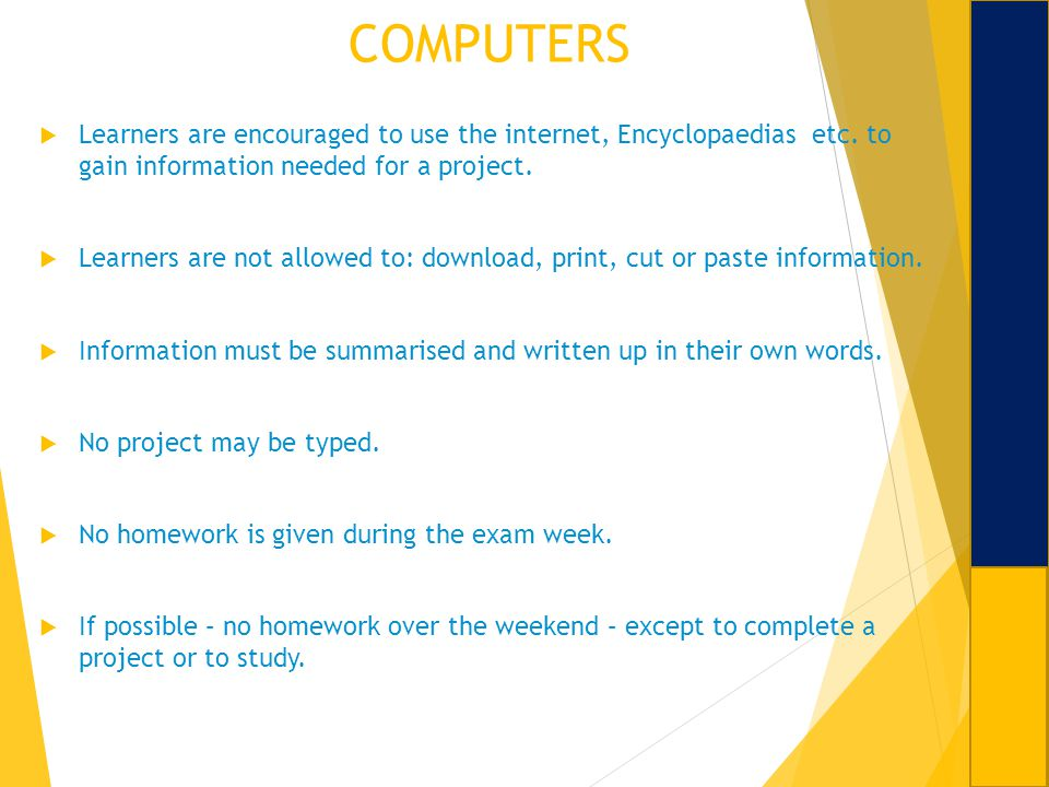 COMPUTERS Learners are encouraged to use the internet, Encyclopaedias etc. to gain information needed for a project.