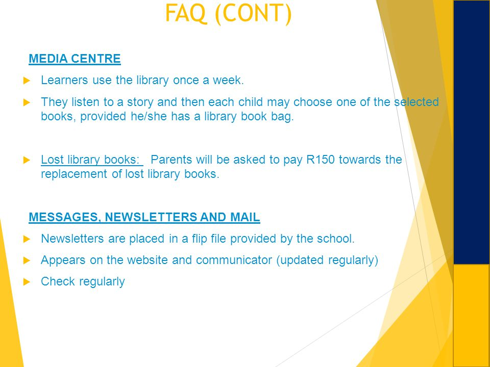 FAQ (CONT) MEDIA CENTRE Learners use the library once a week.