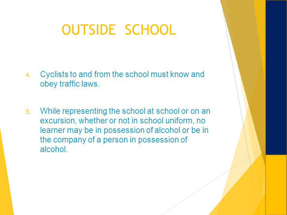 OUTSIDE SCHOOL Cyclists to and from the school must know and obey traffic laws.