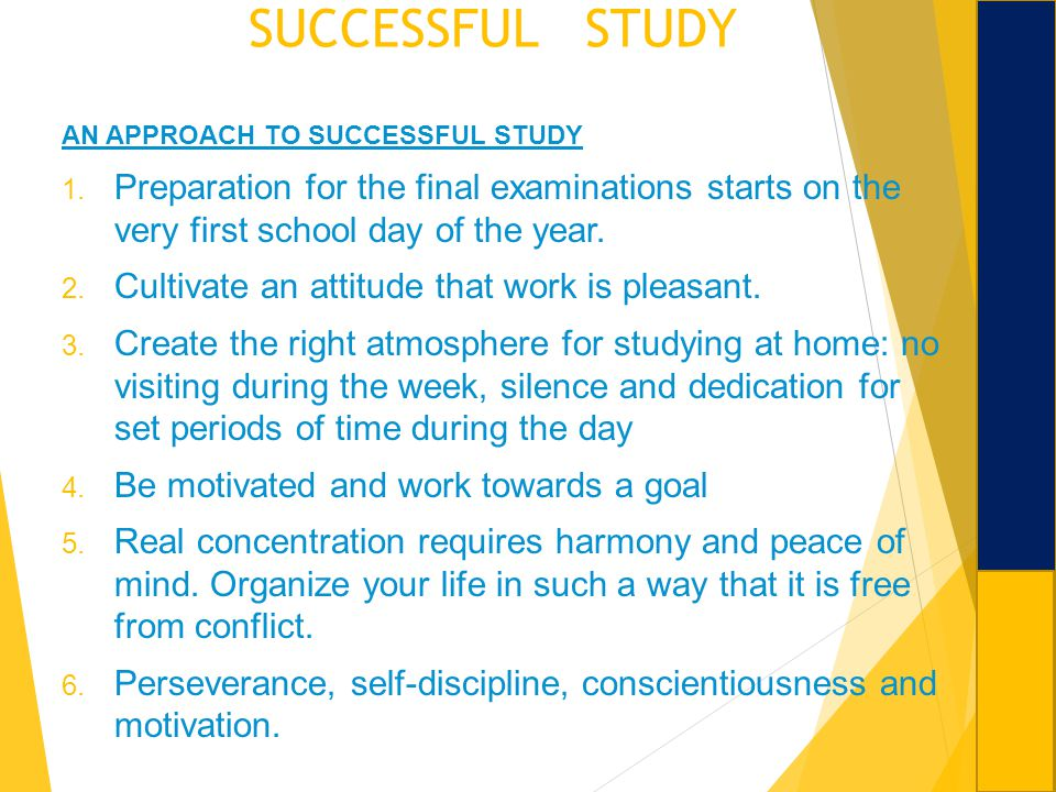SUCCESSFUL STUDY AN APPROACH TO SUCCESSFUL STUDY. Preparation for the final examinations starts on the very first school day of the year.
