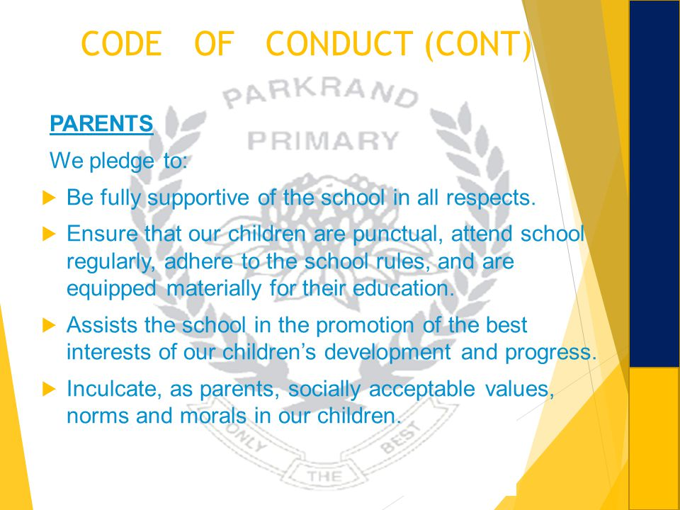 CODE OF CONDUCT (CONT) PARENTS We pledge to: