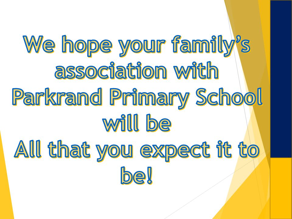 We hope your family's association with Parkrand Primary School will be