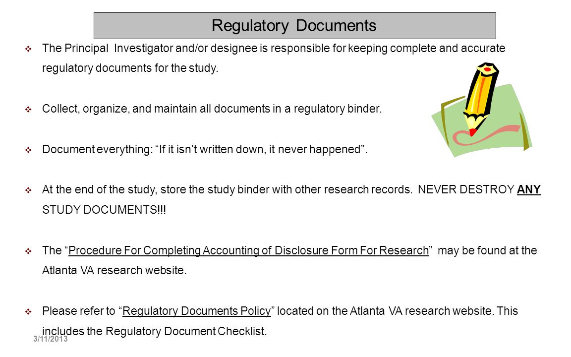 Regulatory Documents The Principal Investigator and/or designee is responsible for keeping complete and accurate regulatory documents for the study.