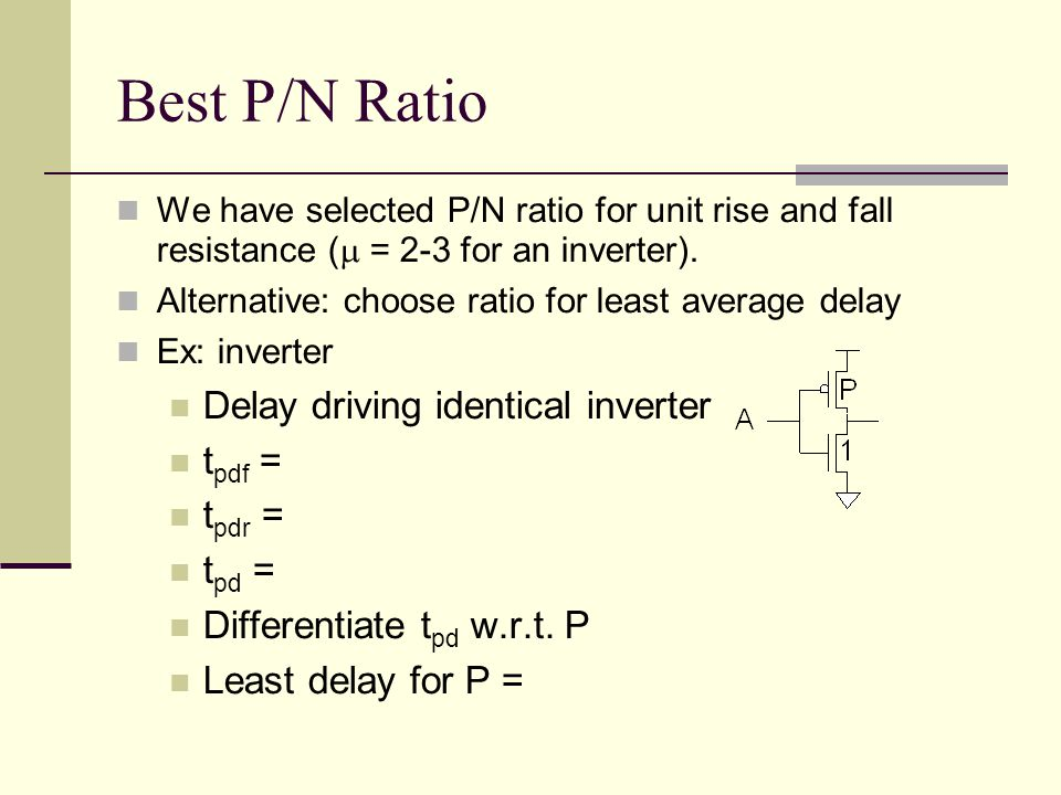 Best P/N Ratio Delay driving identical inverter tpdf = tpdr = tpd =