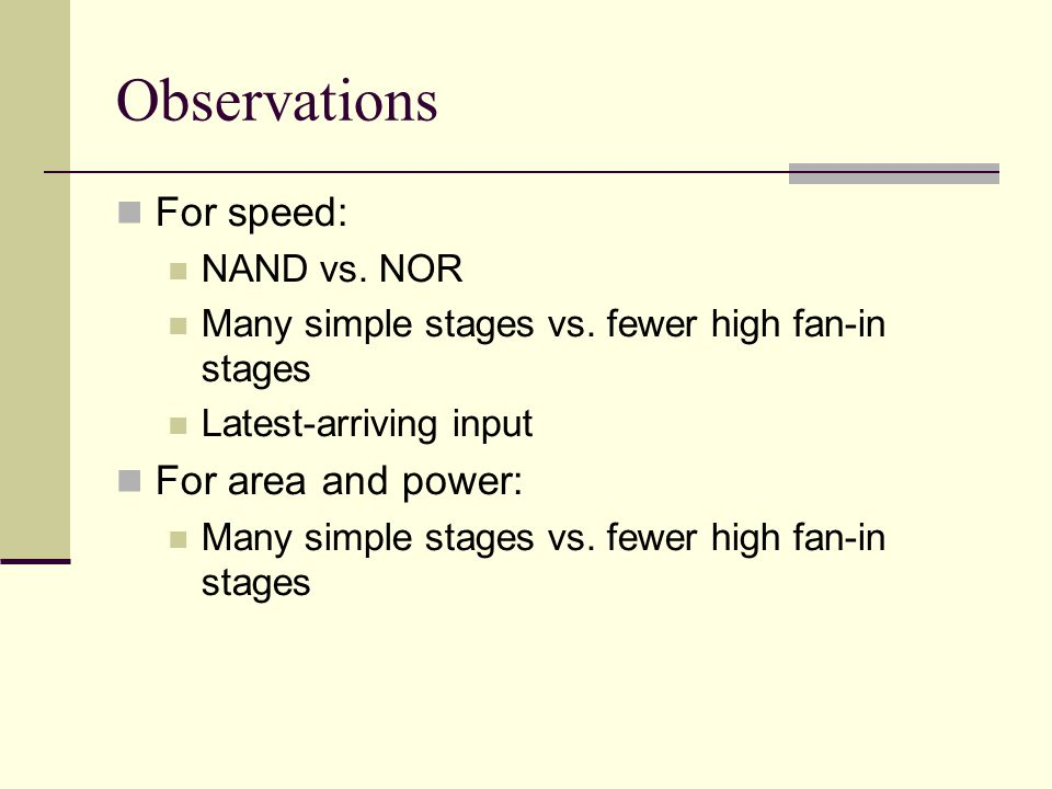 Observations For speed: For area and power: NAND vs. NOR