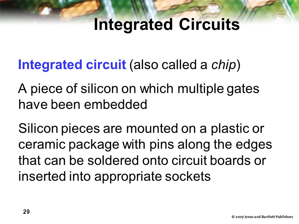 Integrated Circuits Integrated circuit (also called a chip)