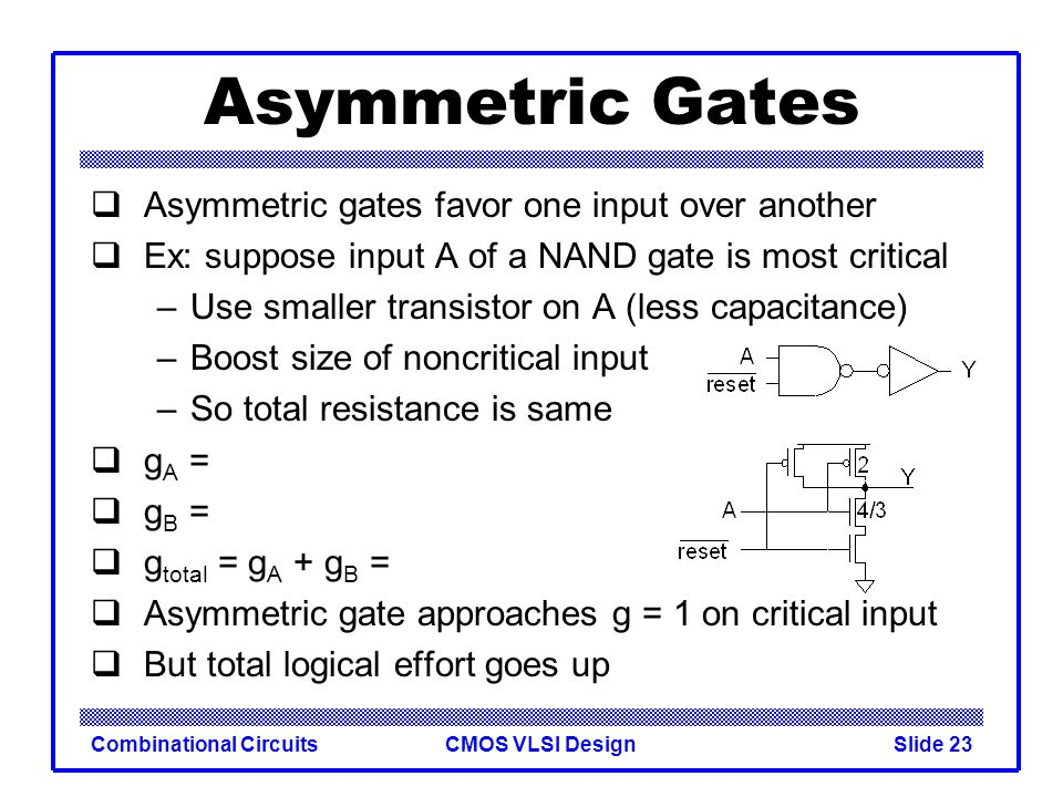 Asymmetric Gates Asymmetric gates favor one input over another