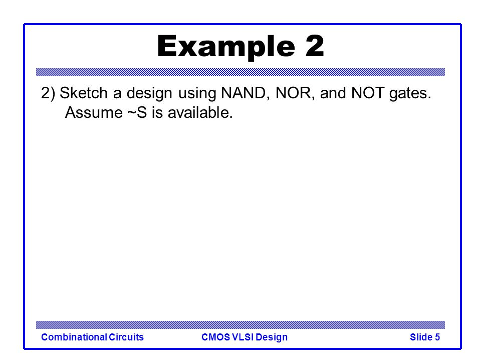 Example 2 2) Sketch a design using NAND, NOR, and NOT gates.