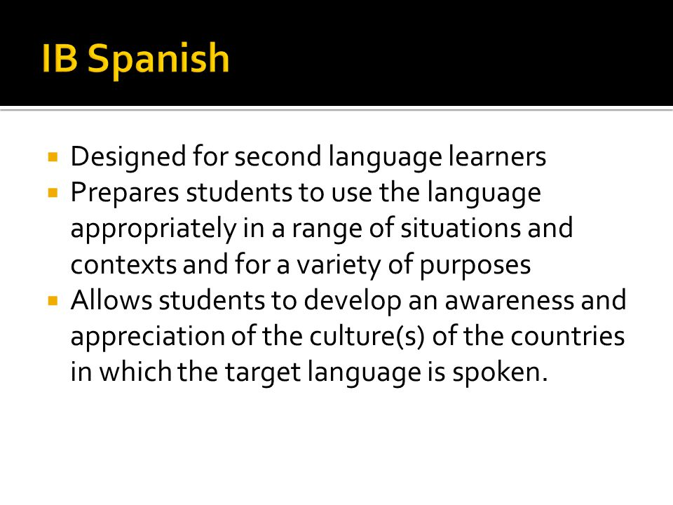 IB Spanish Designed for second language learners