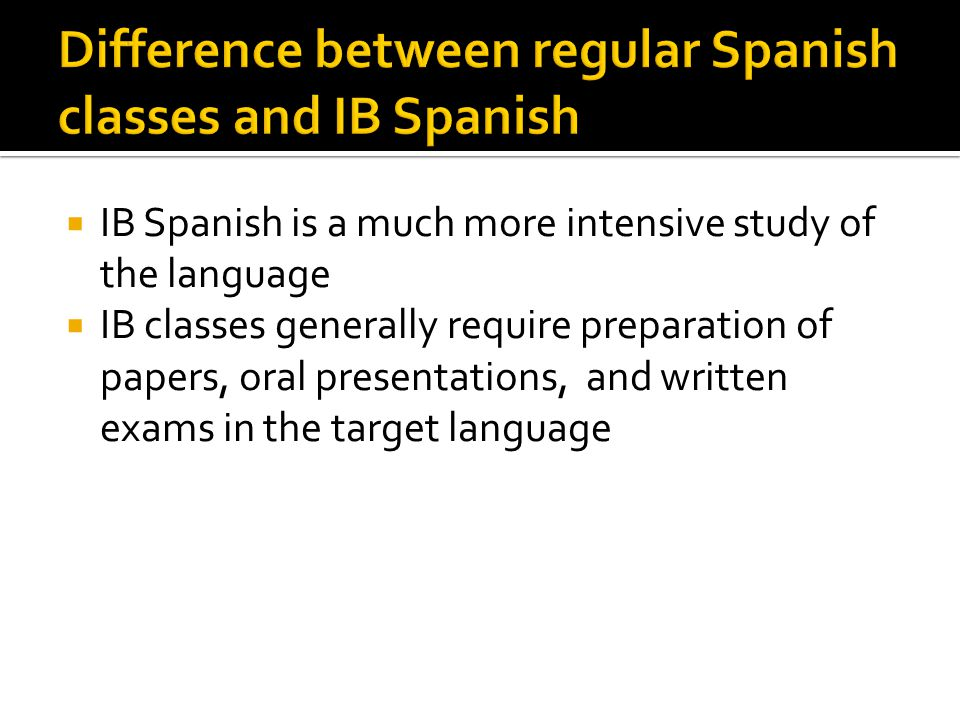 Difference between regular Spanish classes and IB Spanish