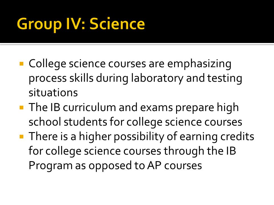 Group IV: Science College science courses are emphasizing process skills during laboratory and testing situations.