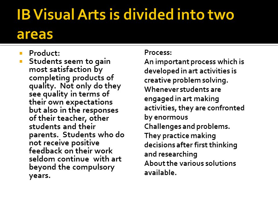 IB Visual Arts is divided into two areas