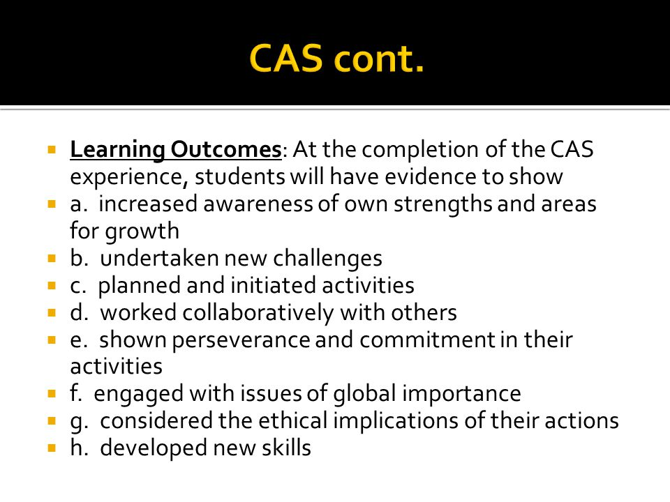 CAS cont. Learning Outcomes: At the completion of the CAS experience, students will have evidence to show.