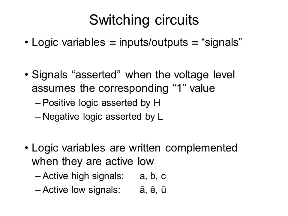 Switching circuits Logic variables  inputs/outputs  signals