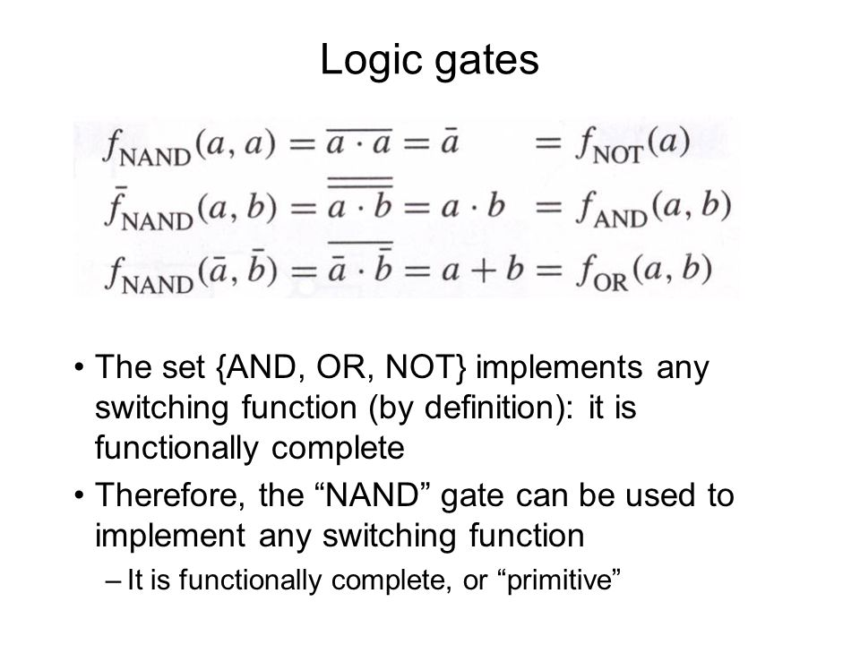 Logic gates The set {AND, OR, NOT} implements any switching function (by definition): it is functionally complete.