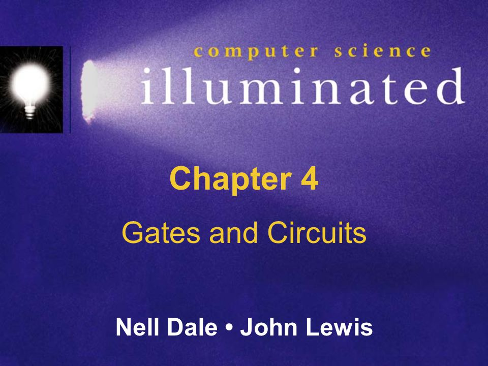 Chapter 4 Gates and Circuits Nell Dale • John Lewis